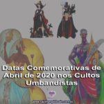 Datas Comemorativas de Abril de 2020 nos Cultos Umbandistas