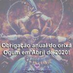 Obrigação anual do orixá Ogum em Abril de 2020! Participe!