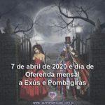 7 de abril de 2020 é dia de oferenda mensal a Exús e Pombagiras