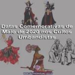Datas Comemorativas de Maio de 2020 nos Cultos Umbandistas