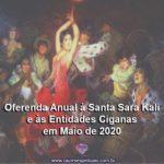 Oferenda Anual à Santa Sara Kali e às Entidades Ciganas em Maio de 2020