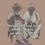 Obrigação Anual aos Pretos Velhos em Maio de 2020