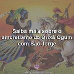 Saiba mais sobre o sincretismo do Orixá Ogum com São Jorge