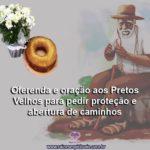 Oferenda e oração aos Pretos Velhos para pedir proteção e abertura de caminhos