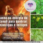 Banho na energia de Xangô para quebrar injustiças e feitiços