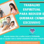 Trabalho espiritual para reduzir e quebrar ciúme excessivo