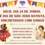 Hoje, dia 24 de Junho, é dia de São João Batista, sincretizado com Xangô