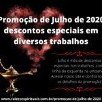 Promoção de Julho de 2020 – descontos especiais em diversos trabalhos