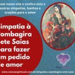 Simpatia à Pombagira Sete Saias para fazer um pedido de amor