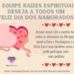 A equipe Raízes Espirituais deseja a todos um Feliz dia dos Namorados!