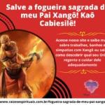 Salve a fogueira sagrada de meu Pai Xangô! Kaô Cabiesilê!