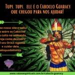 Tupi, tupi, ele é o Caboclo Guaracy, que chegou para nos ajudar!