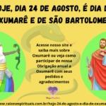 Hoje, dia 24 de agosto, é dia de Oxumarê e de São Bartolomeu!