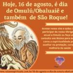 Hoje, 16 de agosto, é dia de Omulú-Obaluaiê e também de São Roque!