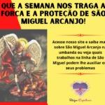 Que a semana nos traga a força e a proteção de São Miguel Arcanjo!
