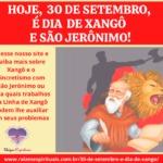 Hoje, 30 de Setembro, é dia de Xangô e São Jerônimo!
