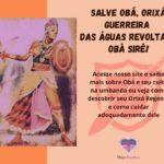 Salve Obá, Orixá guerreira das águas revoltas! Obà Siré!
