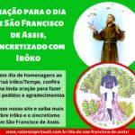 Oração para o dia de São Francisco de Assis, sincretizado com Irôko