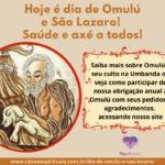 Hoje é dia de Omulú e São Lazaro! Saúde e axé a todos!