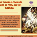 Salve Pai Omulú-Obaluaiê! Senhor da terra que nos alimenta!