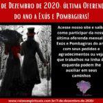 7 de Dezembro de 2020: última Oferenda do ano a Exús e Pombagiras!