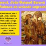 Saravá, João Baiano! Saravá os Baianos da umbada sagrada!