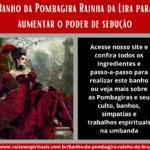 Banho da Pombagira Rainha da Lira para aumentar o poder de sedução