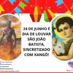 24 de junho é dia de louvar São João Batista, sincretizado com Xangô!