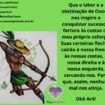 Que o labor e a obstinação de Oxossi nos inspire a conquistar sucesso!
