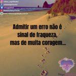 Admitir um erro não é sinal de fraqueza, mas de muita coragem…