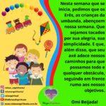 Que as crianças da umbanda abençoem nossa semana com alegria!