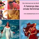 """O """"Dia Internacional da Mulher"""" e a herança das orixás femininas"""